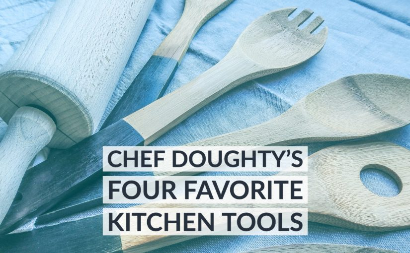 Four Fantastic Cooking Tools with Chef Doughty